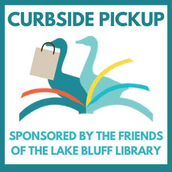Curbside Pickup Sponsored by the Friends of the Lake Bluff Library