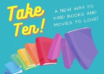 Take Ten! A new way to find books and movies to love! Click to learn more.