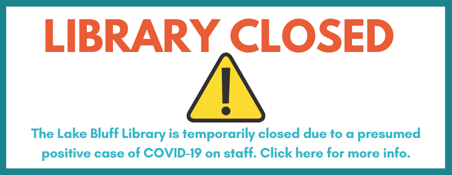 Library Closed. The Lake Bluff Library is temporarily closed due to a presumed positive case of COVID-19 on staff. Click here for more info.