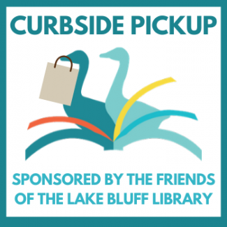 Curbside Pickup, sponsored by the Friends of the Lake Bluff Library.